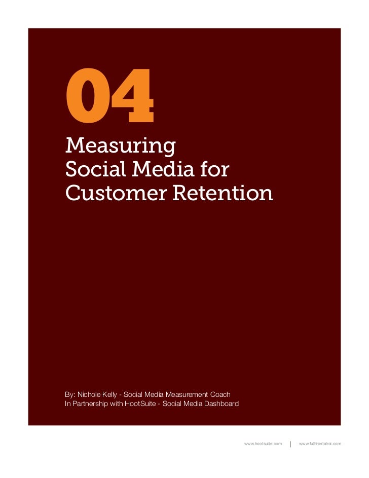 04MeasuringSocial Media forCustomer RetentionBy: Nichole Kelly - Social Media Measurement CoachIn Partnership with HootSui...