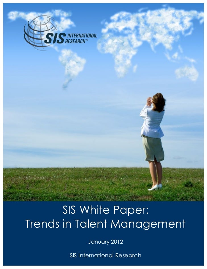SIS White Paper:Trends in Talent Management                       January 2012       www.sismarketresearch.com Navigate th...