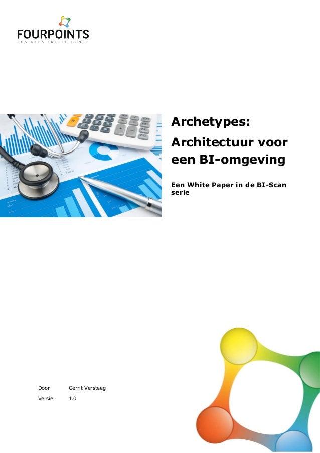 Door Gerrit VersteegVersie 1.0Archetypes:Architectuur vooreen BI-omgevingEen White Paper in de BI-Scanserie