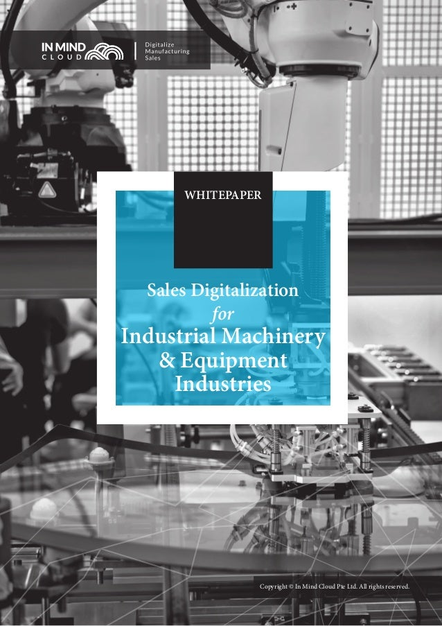Copyright © In Mind Cloud Pte Ltd. All rights reserved. WHITEPAPER Sales Digitalization for Industrial Machinery & Equipme...