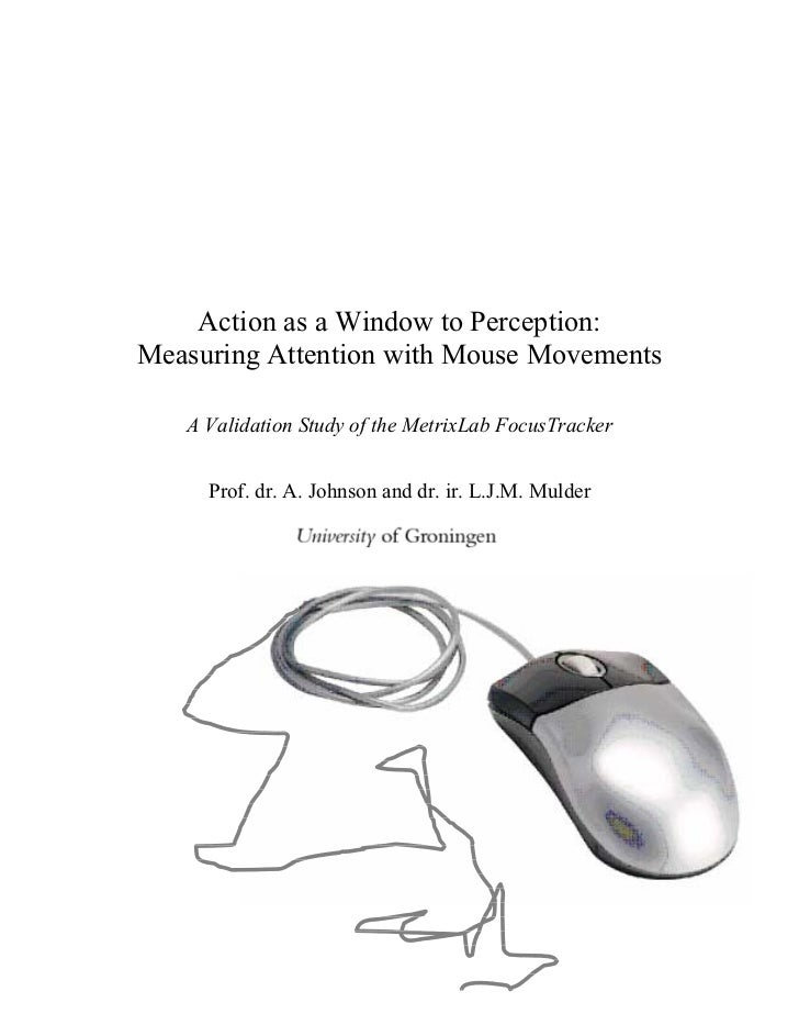 Action as a Window to Perception:Measuring Attention with Mouse Movements   A Validation Study of the MetrixLab FocusTrack...