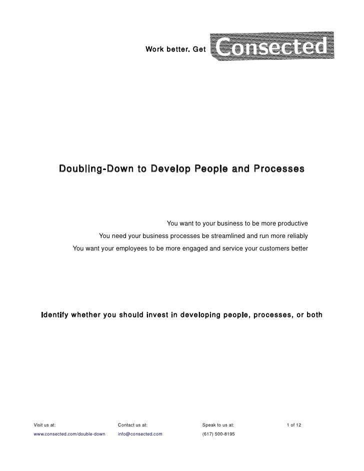 Work better. Get               Doubling-Down to Develop People and Processes                                              ...