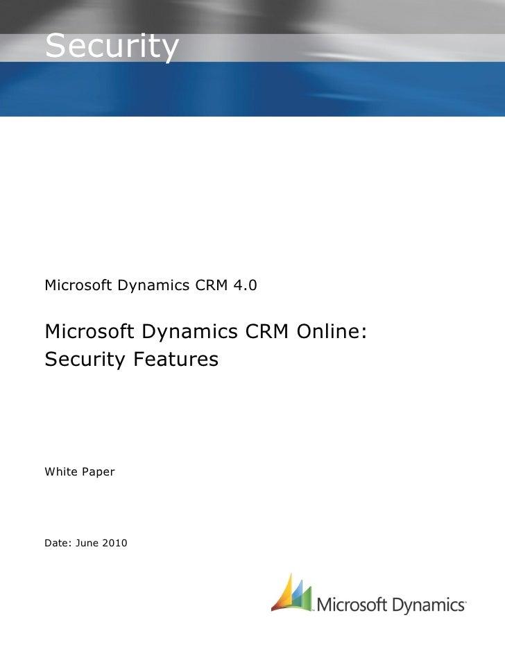 SecurityMicrosoft Dynamics CRM 4.0Microsoft Dynamics CRM Online:Security FeaturesWhite PaperDate: June 2010