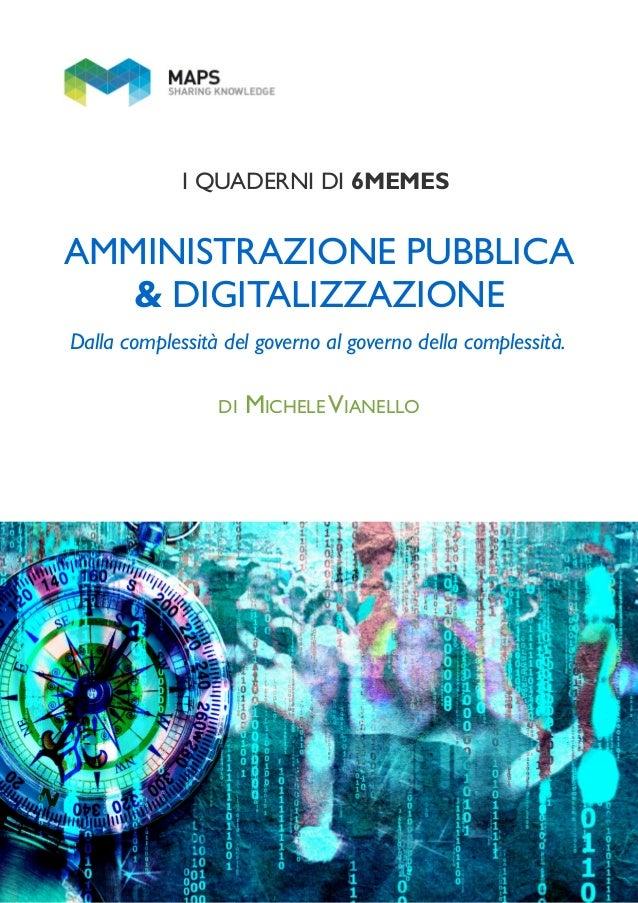 I QUADERNI DI 6MEMES AMMINISTRAZIONE PUBBLICA & DIGITALIZZAZIONE Dalla complessità del governo al governo della complessit...