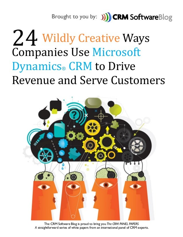 Brought to you by:24 WildlyUse MicrosoftCompanies          Creative WaysDynamics CRM to Drive  ®Revenue and Serve Customer...
