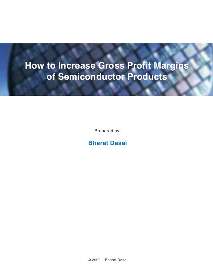 How to Increase Gross Profit Margins     of Semiconductor Products                     Prepared by:               Bharat D...