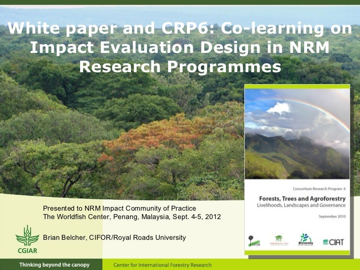 White paper and CRP6: Co-learning on Impact Evaluation Design in NRM       Research Programmes   Presented to NRM Impact C...