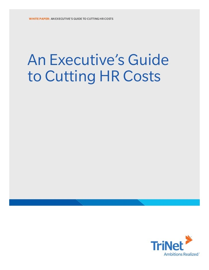 WHITE PAPER: AN EXECUTIVE'S GUIDE TO CUTTING HR COSTSAn Executive's Guideto Cutting HR Costs