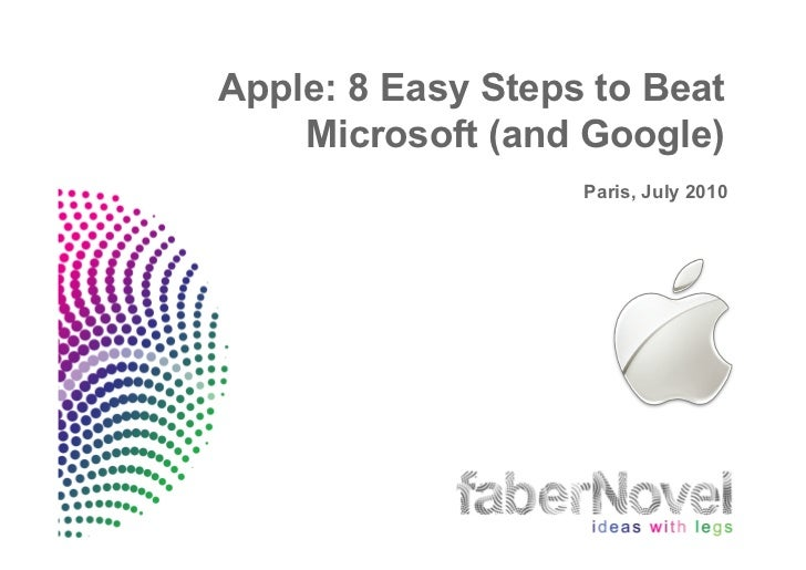 Apple: 8 Easy Steps to Beat     Microsoft (and Google)                    Paris, July 2010