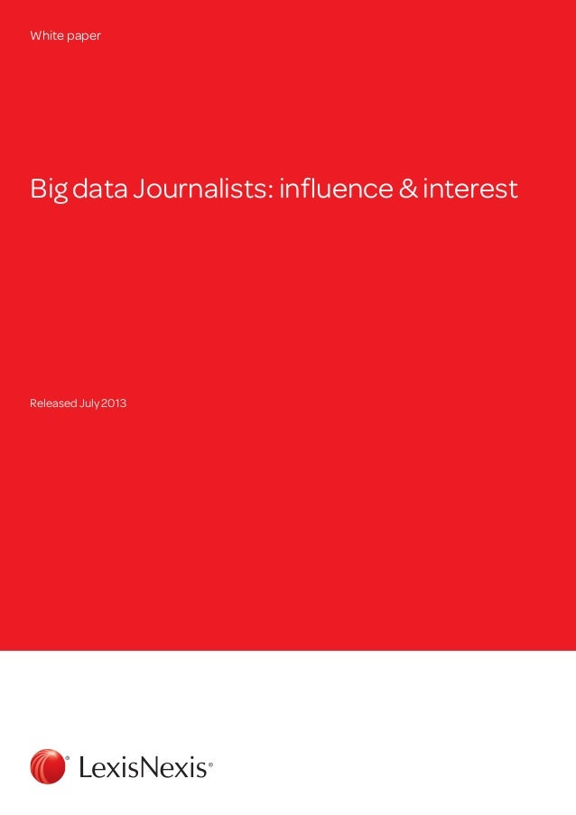 Big data Journalists: influence & interest White paper Released July 2013