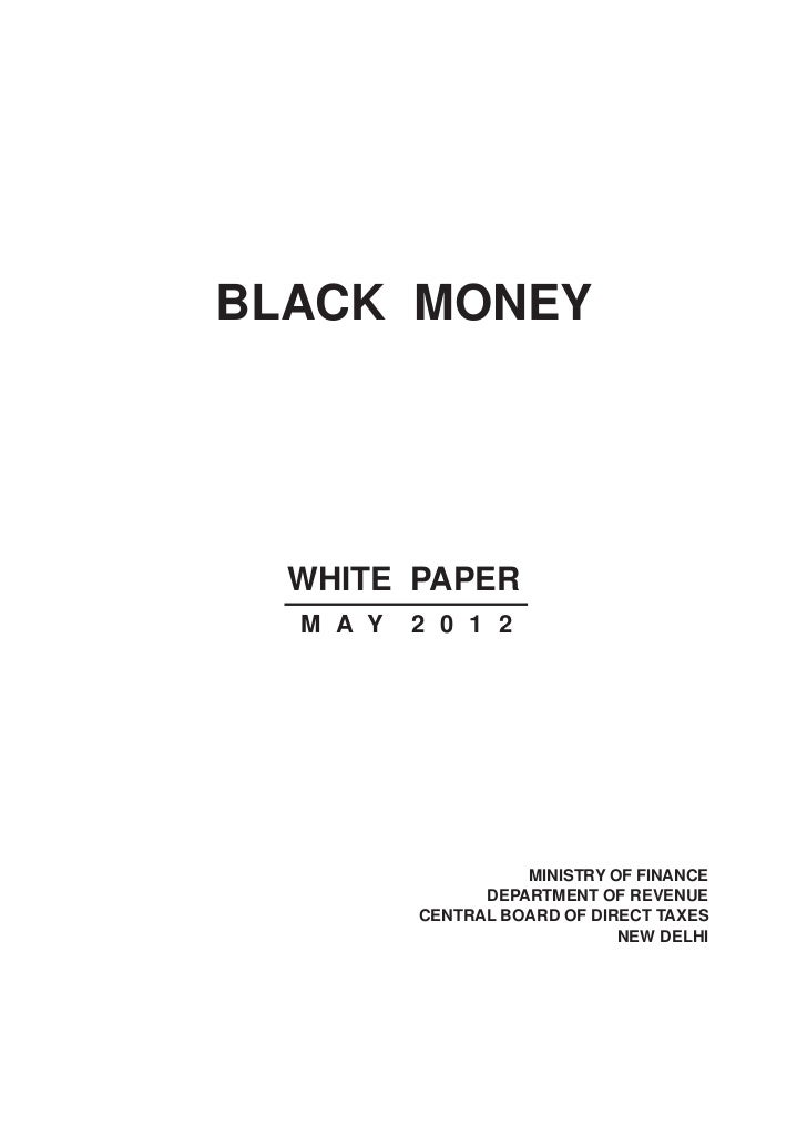BLACK MONEY  WHITE PAPER  M A Y   2 0 1 2                    MINISTRY OF FINANCE                DEPARTMENT OF REVENUE     ...
