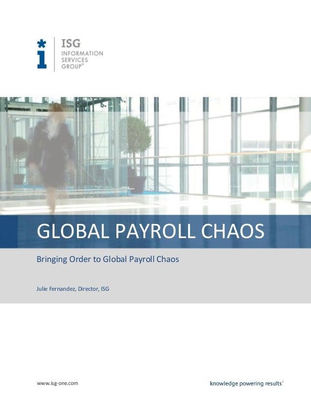 www.isg-one.com GLOBAL PAYROLL CHAOS Bringing Order to Global Payroll Chaos Julie Fernandez, Director, ISG