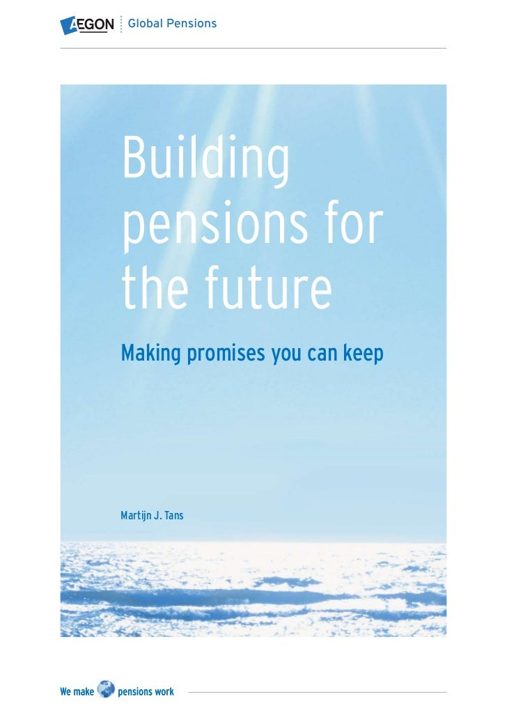 Buildingpensions forthe futureMaking promises you can keepMartijn J. Tans