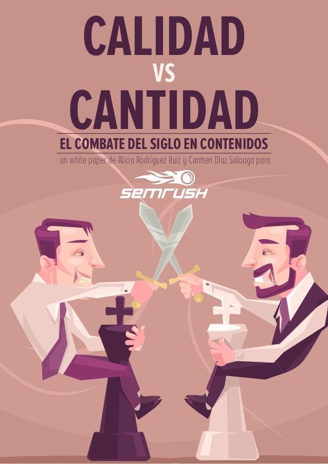 CALIDAD CANTIDADEL COMBATE DEL SIGLO EN CONTENIDOS un white paper de Alicia Rodríguez Ruiz y Carmen Díaz Soloaga para VS