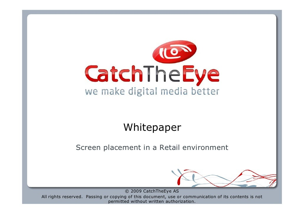Whitepaper                Screen placement in a Retail environment                                           © 2009 CatchT...