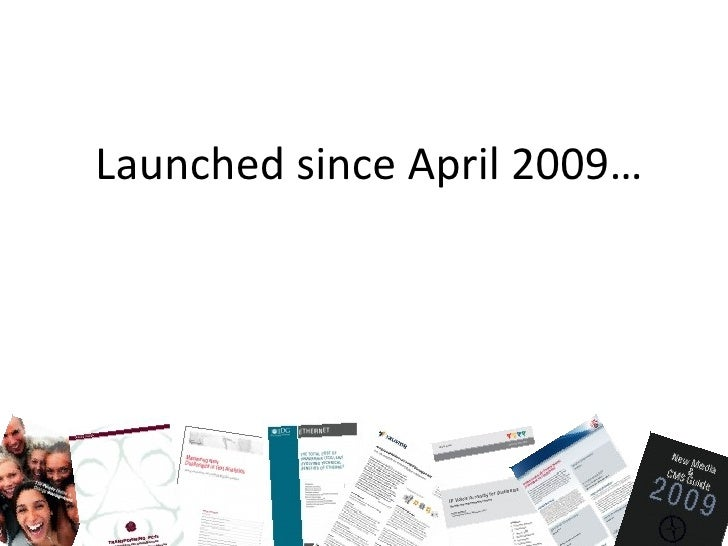 Launched since April 2009…