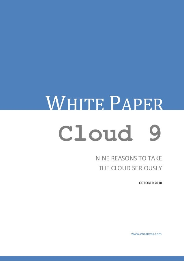 WHITE PAPER Cloud 9    NINE REASONS TO TAKE     THE CLOUD SERIOUSLY                  OCTOBER 2010              www.encanva...