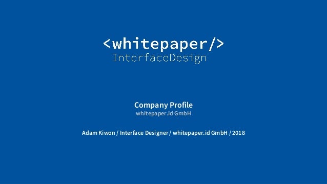 © Whitepaper Interface Design e.K. Company Profile whitepaper.id GmbH Adam Kiwon / Interface Designer / whitepaper.id GmbH...