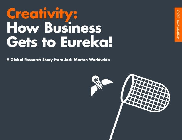 Creativity: How Business Gets to Eureka! A Global Research Study from Jack Morton Worldwide