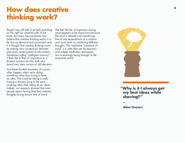 4 How does creative thinking work? People may still talk of actively switching on the right (or creative) side of the brai...