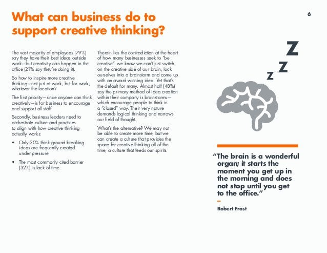 6 What can business do to support creative thinking? The vast majority of employees (79%) say they have their best ideas o...