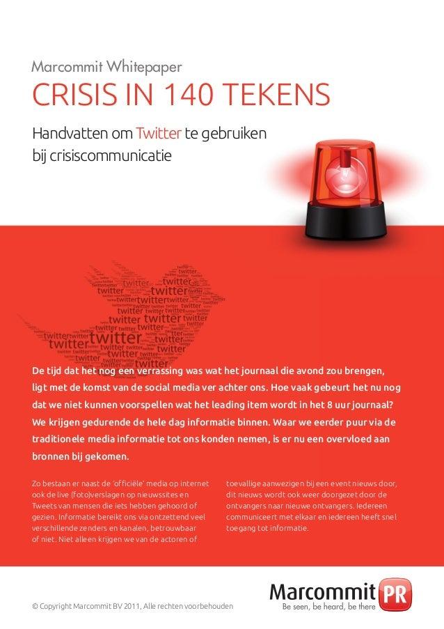 Marcommit Whitepaper CRISIS IN 140 TEKENS Handvatten om Twitter te gebruiken bij crisiscommunicatie De tijd dat het nog ee...