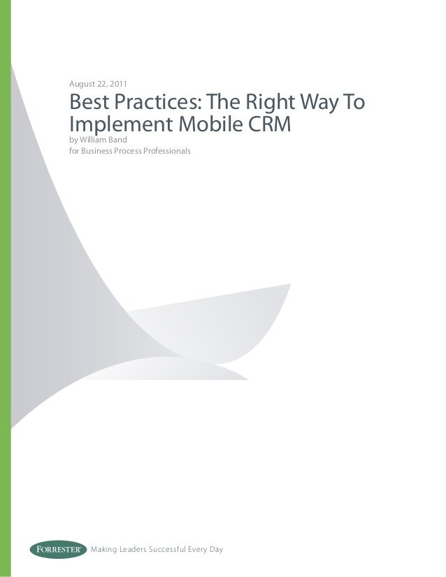 Making Leaders Successful Every Day August 22, 2011 Best Practices: The Right Way To Implement Mobile CRM by William Band ...