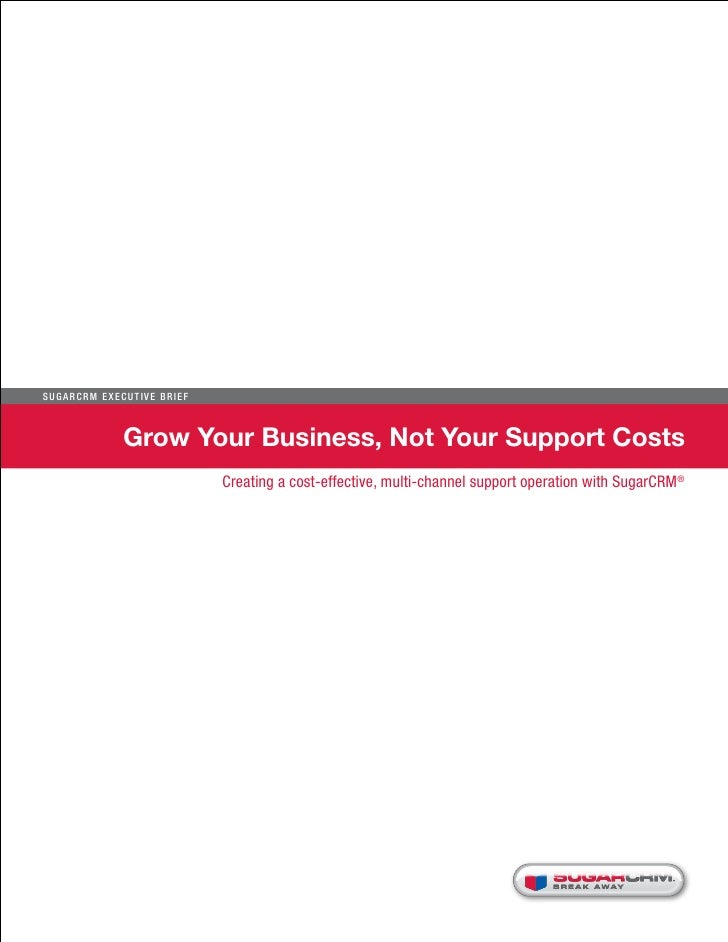 Su g ar CR M E x ecu t iv e B r i e f                    Grow Your Business, Not Your Support Costs                       ...