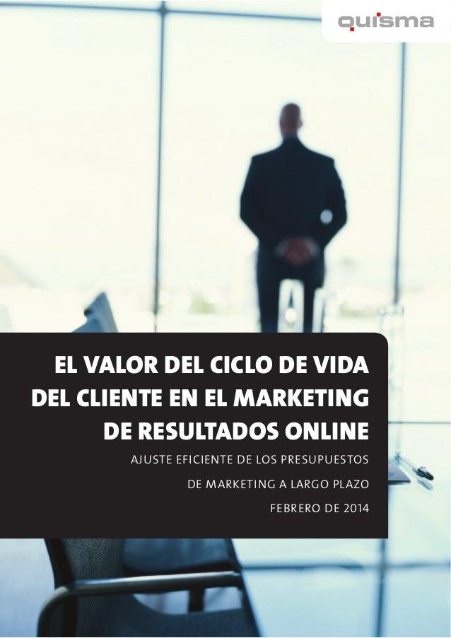 EL VALOR DEL CICLO DE VIDA DEL CLIENTE EN EL MARKETING DE RESULTADOS ONLINE AJUSTE EFICIENTE DE LOS PRESUPUESTOS DE MARKET...
