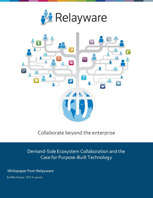 Collaborate beyond the enterprise Whitepaper from Relayware Demand-Side Ecosystem Collaboration and the Case for Purpose-B...