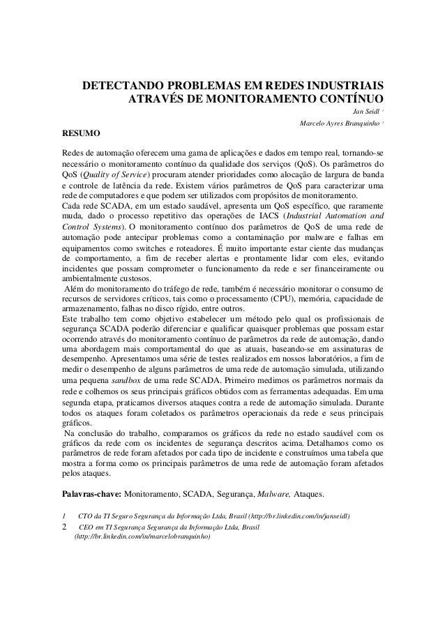 DETECTANDO PROBLEMAS EM REDES INDUSTRIAISATRAVÉS DE MONITORAMENTO CONTÍNUOJan Seidl 1Marcelo Ayres Branquinho 2RESUMORedes...