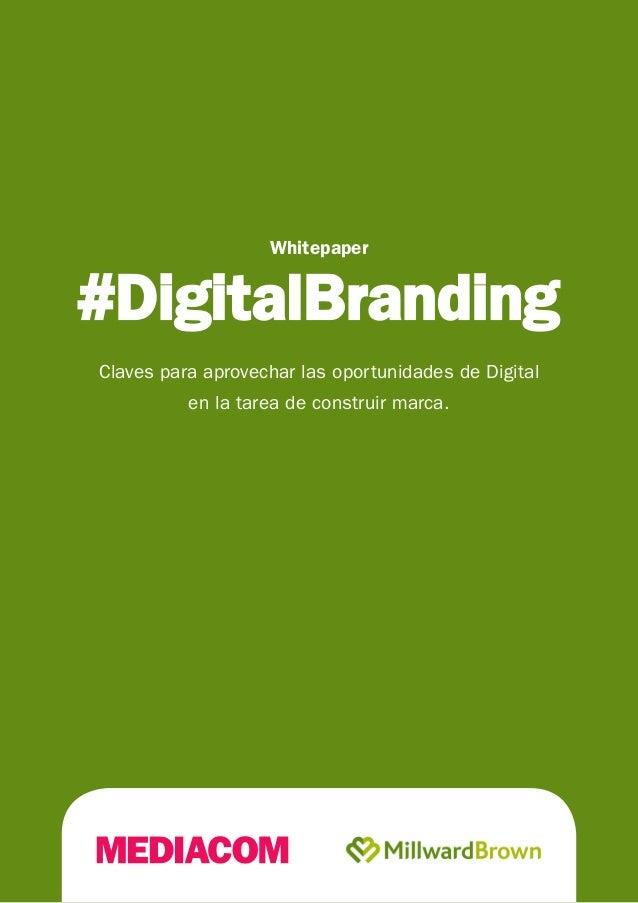 Whitepaper  Claves para aprovechar las oportunidades de Digital  en la tarea de construir marca.