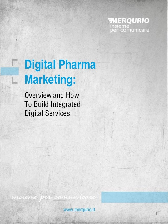 Overview and How To Build Integrated  Digital Services  Digital Pharma Marketing:  1