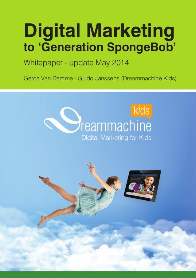 Digital Marketing to Kids 1 © Dreammachine Kids 2014 Rue Auguste Frison 56 · 6040 Jumet (Charleroi) · Belgium +32 (0)10 86...