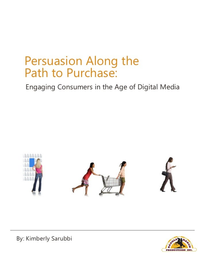 Persuasion Along the  Path to Purchase:   Engaging Consumers in the Age of Digital MediaBy: Kimberly Sarubbi
