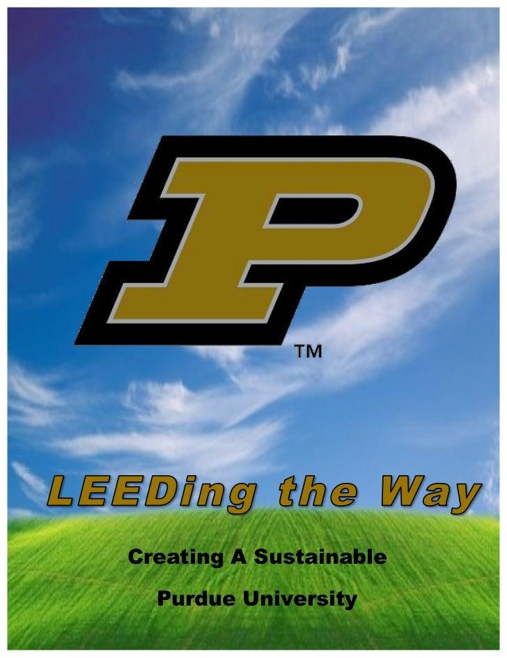 Creating A Sustainable            Purdue University        LEEDing the Way: Creat...