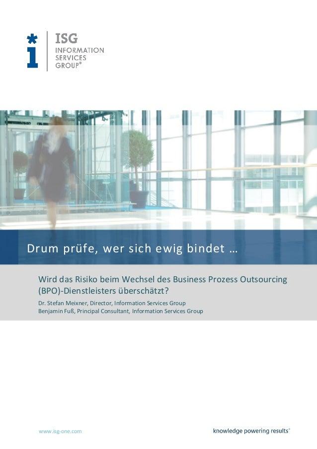 www.isg-one.com Drum prüfe, wer sich ewig bindet … Wird das Risiko beim Wechsel des Business Prozess Outsourcing (BPO)-Die...