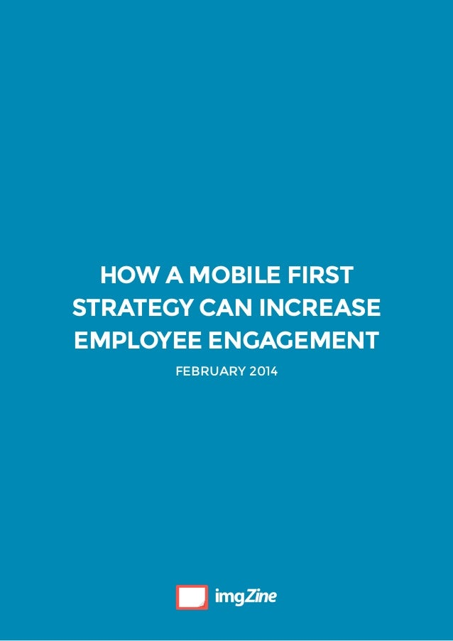 How a mobile first strategy can increase employee engagement february 2014