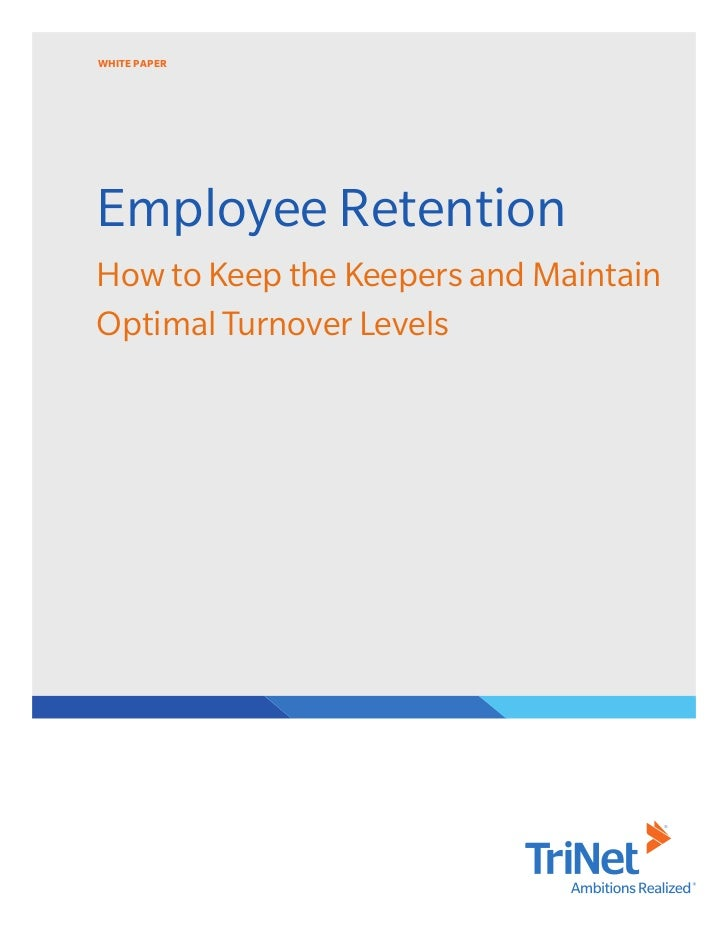 WHITE PAPEREmployee RetentionHow to Keep the Keepers and MaintainOptimal Turnover Levels