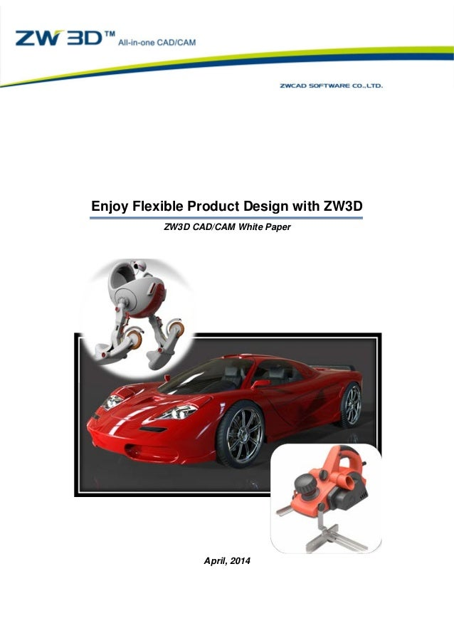 Enjoy Flexible Product Design with ZW3D ZW3D CAD/CAM White Paper Enjoy Flexible Product Design with ZW3D ZW3D CAD/CAM Whit...