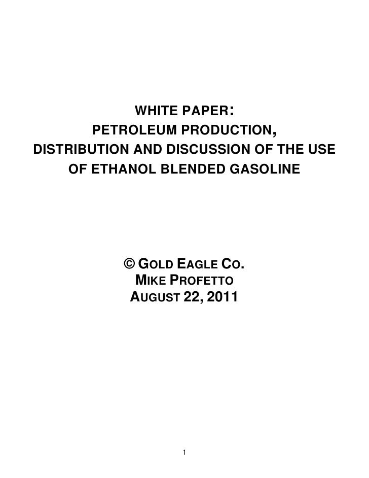 WHITE PAPER:       PETROLEUM PRODUCTION,DISTRIBUTION AND DISCUSSION OF THE USE    OF ETHANOL BLENDED GASOLINE           © ...