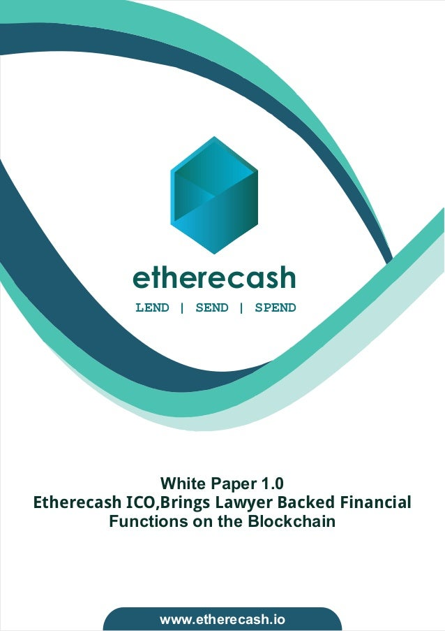 etherecash White Paper 1.0 Etherecash ICO,Brings Lawyer Backed Financial Functions on the Blockchain LEND   SEND   SPEND w...