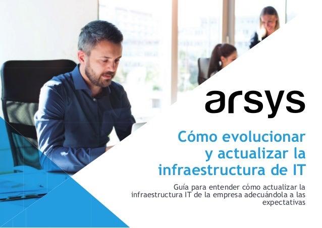 C�mo evolucionar y actualizar la infraestructura de IT Gu�a para entender c�mo actualizar la infraestructura IT de la empr...