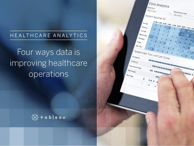 H E A LT H C A R E A N A LY T I C S Four ways data is improving healthcare operations