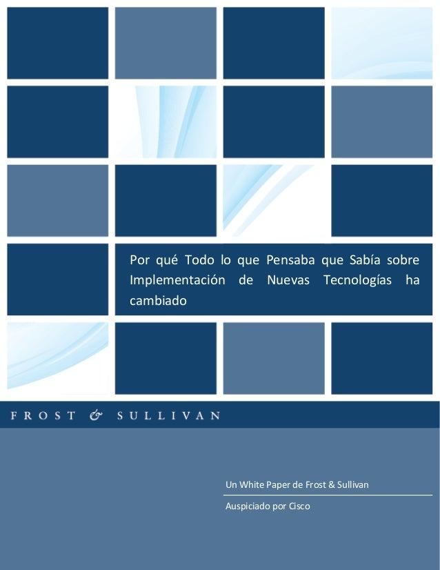 Un White Paper de Frost & Sullivan Auspiciado por Cisco Por qué Todo lo que Pensaba que Sabía sobre Implementación de Nuev...