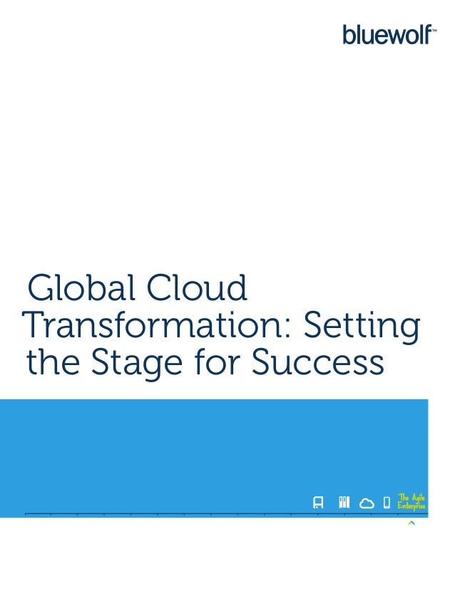 Global CloudTransformation: Settingthe Stage for Success                     The Agile                     Enterprise
