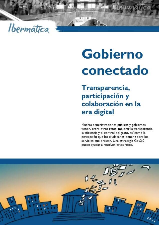 © Gobierno conectado Transparencia, participación y colaboración en la era digital Muchas administraciones públicas y gobi...