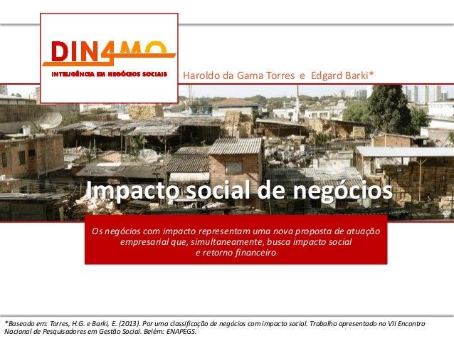 Impacto social de negócios Os negócios com impacto representam uma nova proposta de atuação empresarial que, simultaneamen...