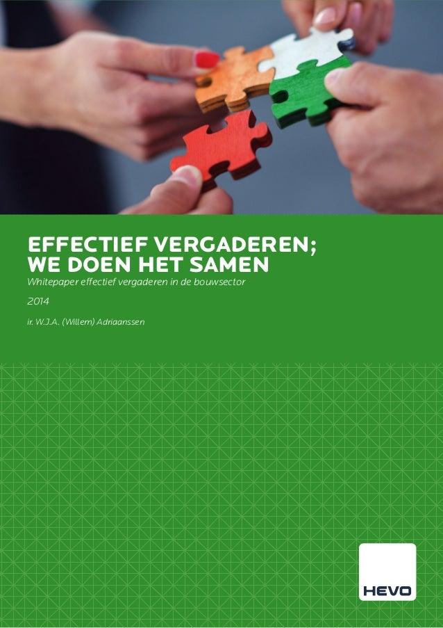 EFFECTIEF VERGADEREN; WE DOEN HET SAMEN Whitepaper effectief vergaderen in de bouwsector 2014 ir. W.J.A. (Willem) Adriaans...