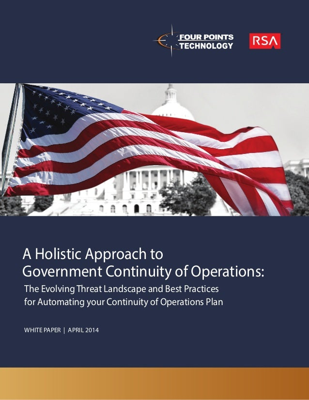 A Holistic Approach to Government Continuity of Operations: WHITE PAPER   APRIL 2014 The Evolving Threat Landscape and Bes...